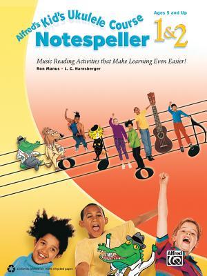 Alfred's Kid's Ukulele Course Notespeller 1 & 2 By Manus, Ron/ Harnsberger, L. C.